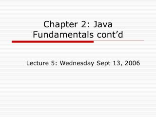 Chapter 2: Java Fundamentals cont d