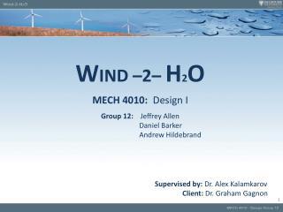 W IND –2–  H 2 O MECH 4010:   Design I Group 12:     Jeffrey Allen