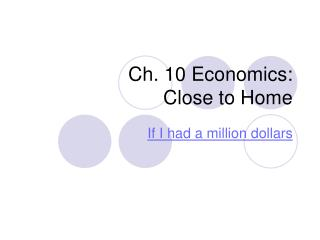 Ch. 10 Economics:  Close to Home