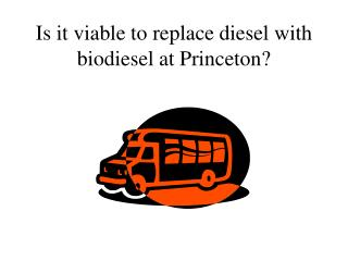 Is it viable to replace diesel with biodiesel at Princeton?