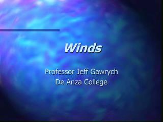 Winds Professor Jeff Gawrych De Anza College