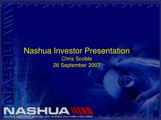 Nashua Investor Presentation Chris Scoble 26 September 2007