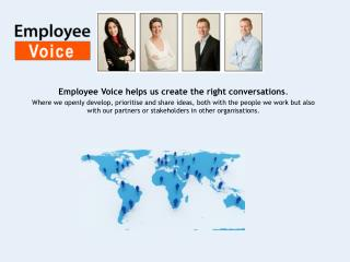 Employee Voice helps us create the right conversations .
