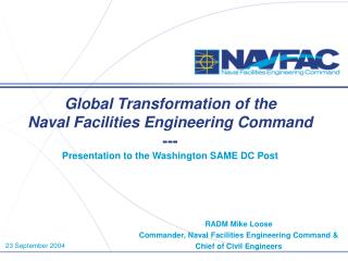 Global Transformation of the Naval Facilities Engineering Command --- Presentation to the Washington SAME DC Post