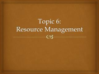 Topic  6: Resource Management
