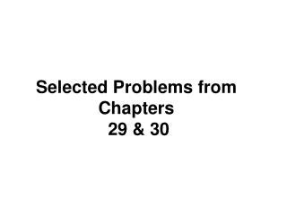 Selected Problems from Chapters  29 & 30