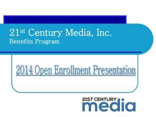 21 st  Century Media, Inc. Benefits Program