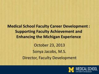 October  23,  2013 Sonya Jacobs, M.S. Director, Faculty Development