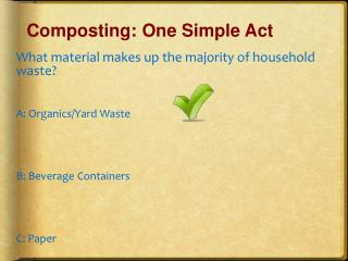 What material makes up the majority of household waste? A: Organics/Yard Waste