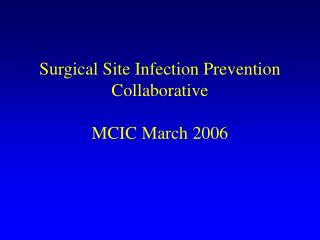 Surgical Site Infection Prevention Collaborative MCIC March 2006
