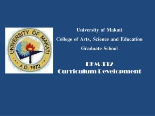 University of Makati College of Arts, Science and Education Graduate School DEM 332