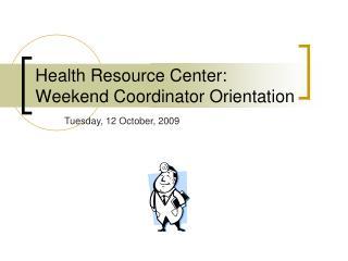 Health Resource Center: Weekend Coordinator Orientation