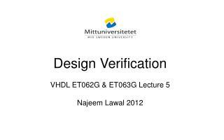 Design Verification VHDL ET062G & ET063G Lecture 5 Najeem Lawal 2012