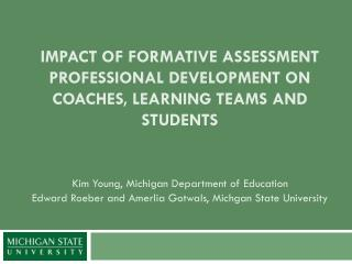 IMPACT OF FORMATIVE ASSESSMENT PROFESSIONAL DEVELOPMENT ON COACHES, LEARNING TEAMS AND STUDENTS