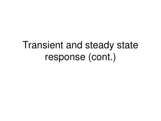 Transient and steady state response cont.