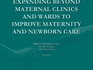 EXPANDING BEYOND MATERNAL CLINICS AND WARDS TO IMPROVE MATERNITY AND NEWBORN CARE