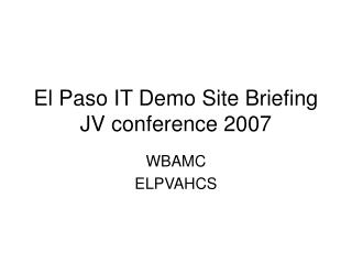 El Paso IT Demo Site Briefing  JV conference 2007
