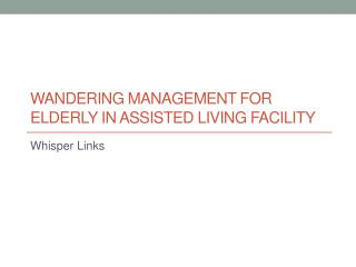 Wandering Management for Elderly in Assisted Living Facility
