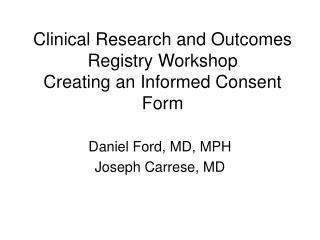 Clinical Research and Outcomes Registry Workshop Creating an Informed Consent Form
