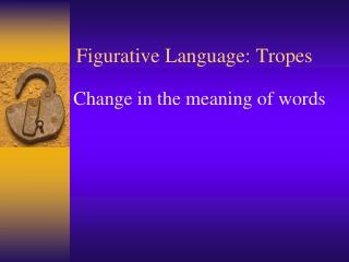 Figurative Language: Tropes