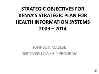 STRATEGIC OBJECTIVES FOR KENYA'S STRATEGIC PLAN FOR HEALTH INFORMATION SYSTEMS 2009 – 2014