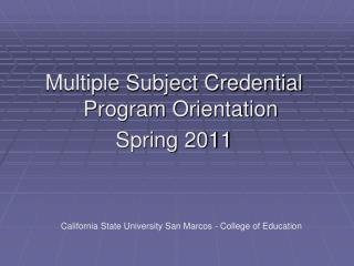 Multiple Subject Credential Program Orientation Spring 2011