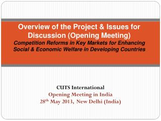 CUTS International Opening  Meeting  in India 28 th  May 2013,  New Delhi (India)