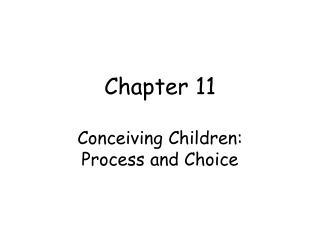 Chapter 11 Conceiving Children:  Process and Choice
