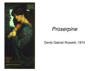 Proserpine Dante Gabriel Rossetti, 1874