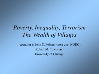 Poverty, Inequality, Terrorism The Wealth of Villages