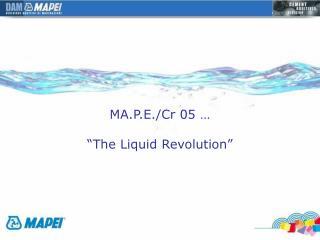 """MA.P.E./Cr 05 … """"The Liquid Revolution"""""""