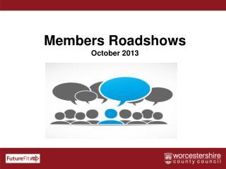 Members  Roadshows October 2013