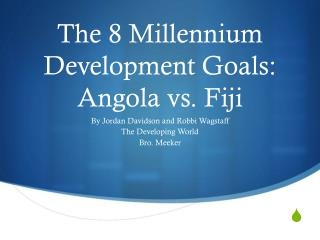The 8 Millennium Development Goals: Angola vs. Fiji