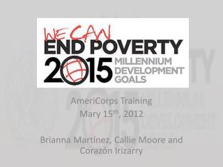 AmeriCorps Training Mary 15 th , 2012 Brianna  Martínez , Callie Moore and  Corazón  Irizarry