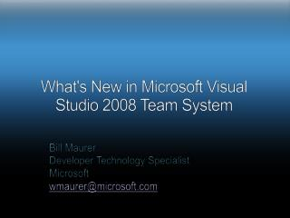 What's New in Microsoft Visual  Studio 2008 Team System