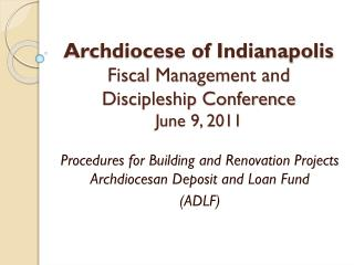 Archdiocese of Indianapolis Fiscal Management and Discipleship Conference June 9, 2011