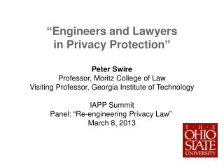 """"""" Engineers and Lawyers in Privacy Protection """" Peter Swire Professor, Moritz College of Law"""