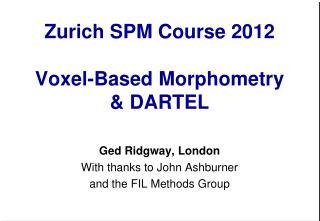 Zurich SPM Course  2012 Voxel-Based Morphometry & DARTEL