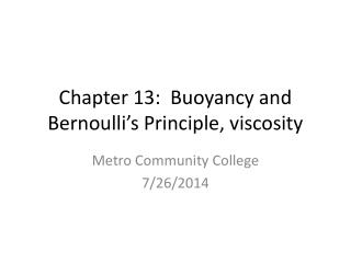 Chapter 13:  Buoyancy and Bernoulli's Principle, viscosity