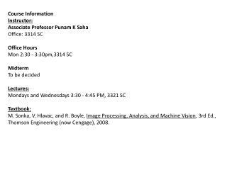 Course Information  Instructor: Associate Professor Punam K Saha Office: 3314 SC