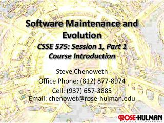 Software Maintenance and Evolution CSSE 575:  Session 1, Part 1 Course Introduction