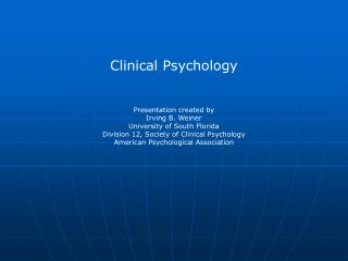 Clinical Psychology Presentation created by Irving B. Weiner University of South Florida