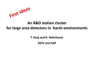 An R&D station cluster  for large area detectors in  harsh environments