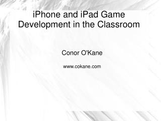 IPhone and iPad Game Development in the Classroom