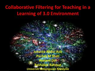 Collaborative Filtering for Teaching in a Learning of 3.0 Environment Juhaida  Abdul Aziz