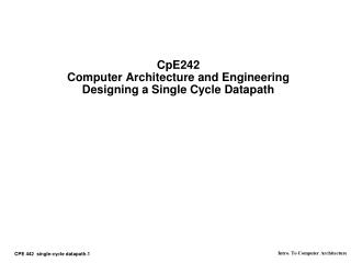 CpE242 Computer Architecture and Engineering Designing a Single Cycle Datapath