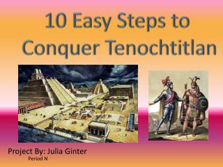 10 Easy Steps to  Conquer Tenochtitlan