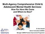 Multi-Agency Comprehensive Child  Adolescent Mental Health Services:  How Far Have We Come  and Where to Now