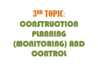 3 RD  TOPIC :   CONSTRUCTION  PLANNING (MONITORING) AND  CONTROL