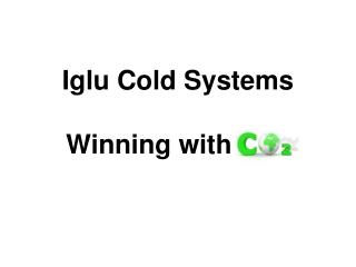 Iglu Cold Systems Winning with Co2